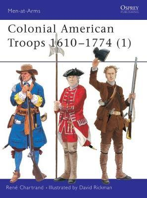 Colonial American Troops 1610-1774: Pt. 1 by Rene Chartrand