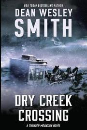 Dry Creek Crossing by Dean Wesley Smith