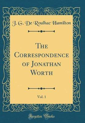 The Correspondence of Jonathan Worth, Vol. 1 (Classic Reprint) by J.G. de Roulhac Hamilton image