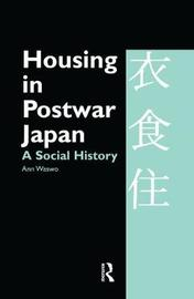 Housing in Postwar Japan - A Social History by Ann Waswo