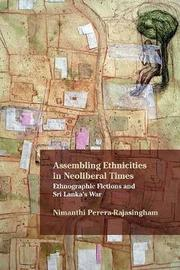 Assembling Ethnicities in Neoliberal Times by Nimanthi Perera-Rajasingham