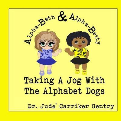 Taking A Jog With The Alphabet Dogs by Jude Carriker Gentry