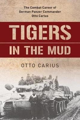 Tigers in the Mud by Otto Carius