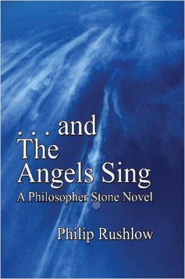 .. and The Angels Sing: A Philosopher Stone Novel by Philip Rushlow image