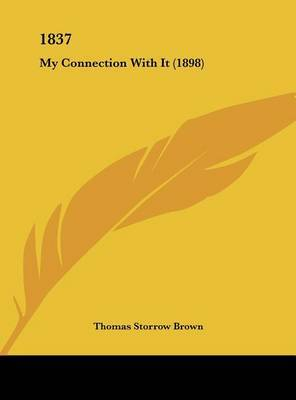 1837: My Connection with It (1898) by Thomas Storrow Brown image