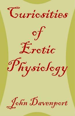 Curiosities of Erotic Physiology by John Davenport