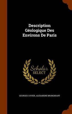 Description Geologique Des Environs de Paris by Georges Cuvier