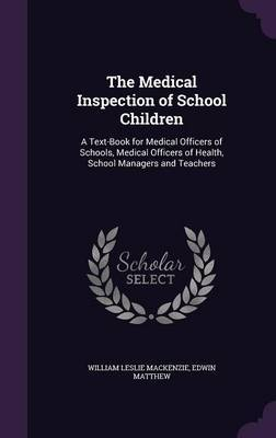 The Medical Inspection of School Children by William Leslie MacKenzie