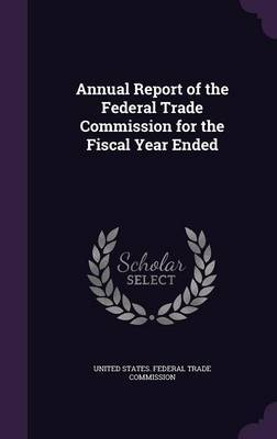 Annual Report of the Federal Trade Commission for the Fiscal Year Ended image