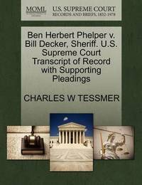 Ben Herbert Phelper V. Bill Decker, Sheriff. U.S. Supreme Court Transcript of Record with Supporting Pleadings by Charles W Tessmer