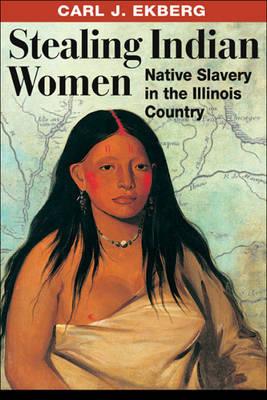 Stealing Indian Women by Carl J Ekberg image