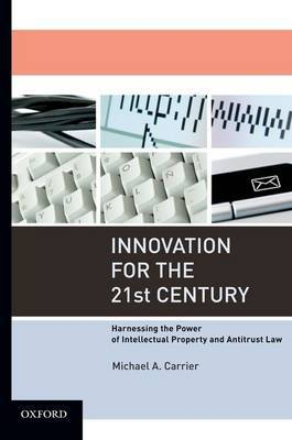 Innovation for the 21st Century by Michael A Carrier