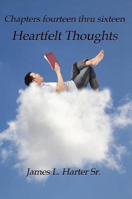 Heartfelt Thoughts by Sr James L Harter