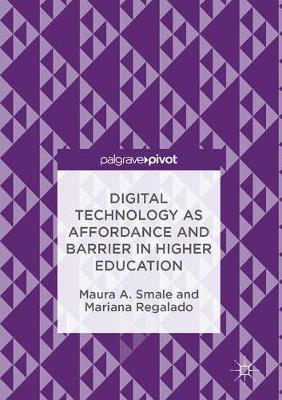 Digital Technology as Affordance and Barrier in Higher Education by Maura A. Smale