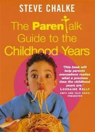 The Parenttalk Guide to the Childhood Years by Steve Chalke image
