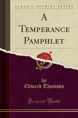 A Temperance Pamphlet (Classic Reprint) by Edward Thomson