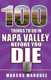 100 Things to Do in Napa Valley Before You Die by Marcus Marquez image