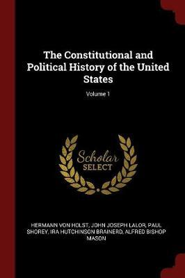 The Constitutional and Political History of the United States; Volume 1 by Hermann Von Holst
