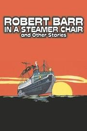 In a Steamer Chair and Other Stories by Robert Barr, Fiction, Sea Stories, Anthologies, Short Stories by Robert Barr