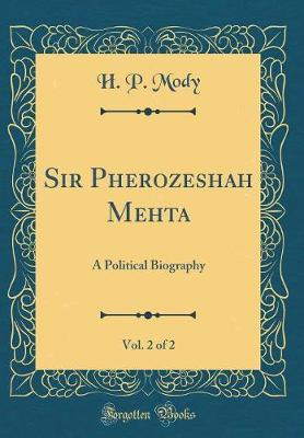 Sir Pherozeshah Mehta, Vol. 2 of 2 by H P Mody