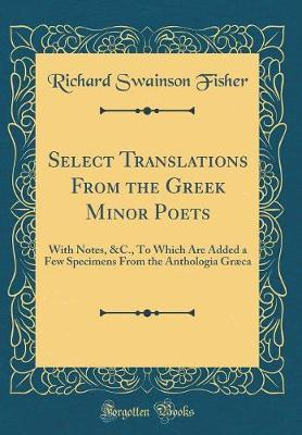 Select Translations from the Greek Minor Poets by Richard Swainson Fisher image