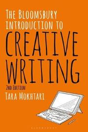 The Bloomsbury Introduction to Creative Writing by Tara Mokhtari