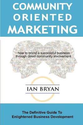 Community-Oriented Marketing by Ian Bryan