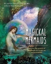 Magickal Mermaids by Flavia Kate Peters
