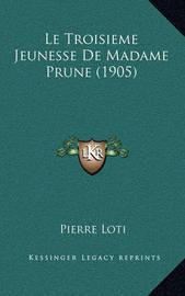 Le Troisieme Jeunesse de Madame Prune (1905) by Pierre Loti