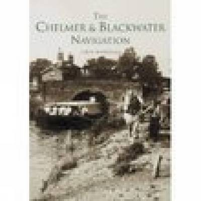 The Chelmer & Blackwater Navigation by Marion A Marriage