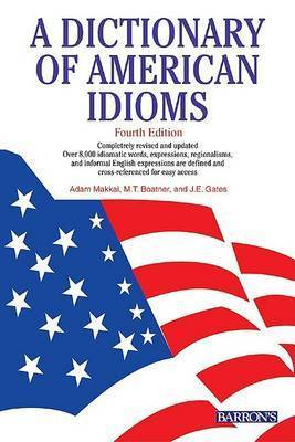 A Dictionary of American Idioms by Adam Makkai
