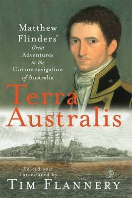 Terra Australis: Matthew Flinders' Great Adventures In The Circumnavigattion Of Australia by Flannery, Tim