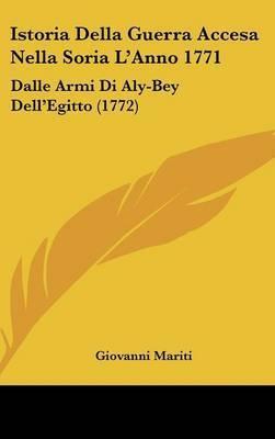 Istoria Della Guerra Accesa Nella Soria L'Anno 1771: Dalle Armi Di Aly-Bey Dell'Egitto (1772) by Giovanni Mariti