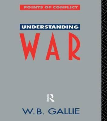 Understanding War by W.B. Gallie