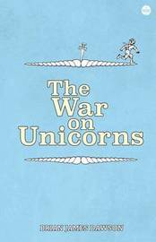 The War on Unicorns by Brian James Dawson
