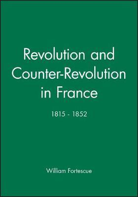 Revolution and Counter-Revolution in France, 1815-52 by William Fortescue