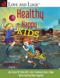 Healthy Choices, Happy Kids by Foster W. Cline