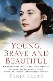 Young, Brave and Beautiful by Tania Szabo
