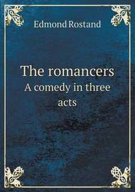 The Romancers a Comedy in Three Acts by Edmond Rostand