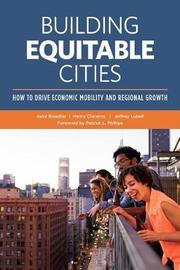 Building Equitable Cities: How to Drive Economic Mobility and Regional Growth by Janis Bowdler