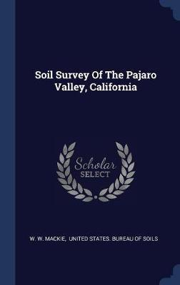 Soil Survey of the Pajaro Valley, California by W W MacKie