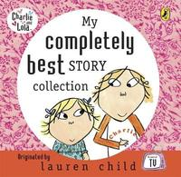 Charlie and Lola - My Completely Best Story Collection by Lauren Child