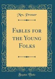 Fables for the Young Folks (Classic Reprint) by Mrs Prosser image