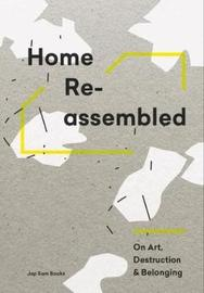 Home Reassembled - On Art, Destruction And Belonging by Annukka Vahasoyrinki, Aleksi Malmberg image