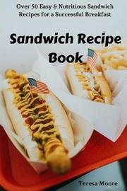 Sandwich Recipe Book by Teresa Moore image