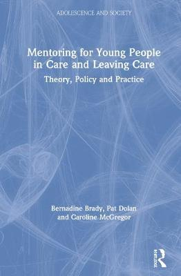 Mentoring for Young People in Care and Leaving Care by Bernadine Brady