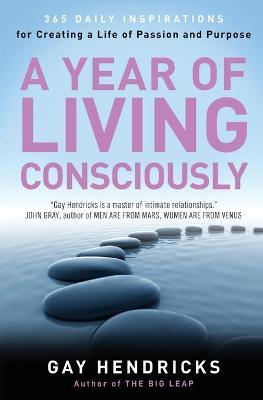 A Year of Living Consciously by Gay Hendricks