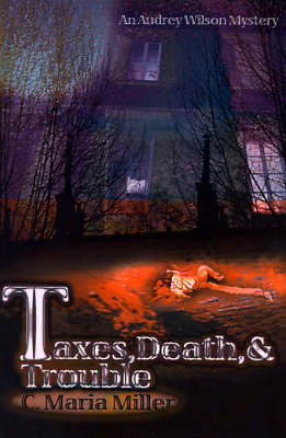 Taxes, Death & Trouble by C. Maria Miller image