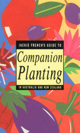 Jackie French's Guide to Companion Planting in Australia and New Zealand by Jackie French image