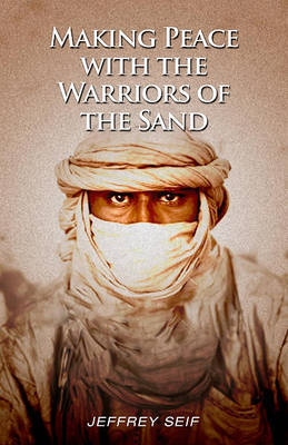 Making Peace with the Warriors of the Sand by Jeffrey Seif image